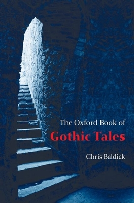 The Oxford Book of Gothic Tales - Baldick, Chris (Editor)