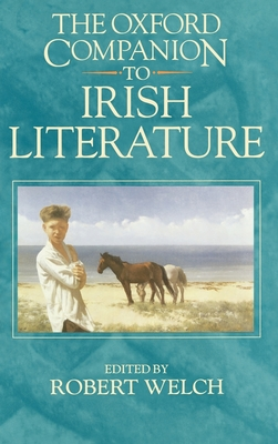 The Oxford Companion to Irish Literature - Welch, Robert (Editor), and Stewart, Bruce, Dr. (Editor), and Welsh