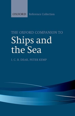 The Oxford Companion to Ships and the Sea - Dear, I. C. B (Editor), and Kemp, Peter (Editor)