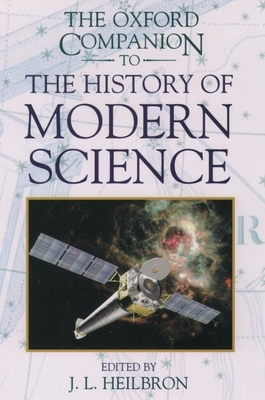 The Oxford Companion to the History of Modern Science - Heilbron, John L