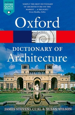 The Oxford Dictionary of Architecture - Curl, James Stevens, and Wilson, Susan