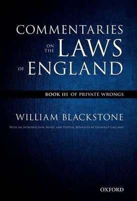 The Oxford Edition of Blackstone's: Commentaries on the Laws of England: Book III: Of Private Wrongs - Blackstone, William, Sir, and Gallanis, Thomas (Editor)