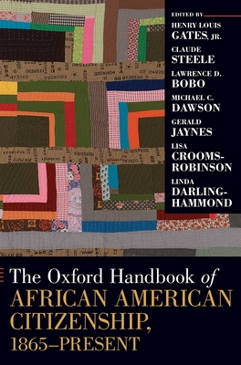 The Oxford Handbook of African American Citizenship, 1865-present - Gates, Henry Louis, Jr. (Editor), and Steele, Claude M. (Editor), and Bobo, Lawrence D. (Editor)