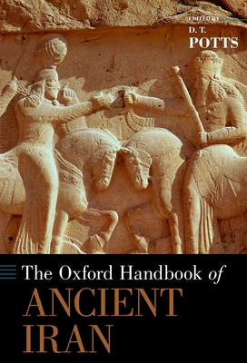 The Oxford Handbook of Ancient Iran - Potts, D T (Editor)