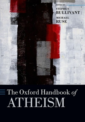 The Oxford Handbook of Atheism - Bullivant, Stephen (Editor), and Ruse, Michael (Editor)