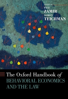 The Oxford Handbook of Behavioral Economics and the Law - Zamir, Eyal (Editor)