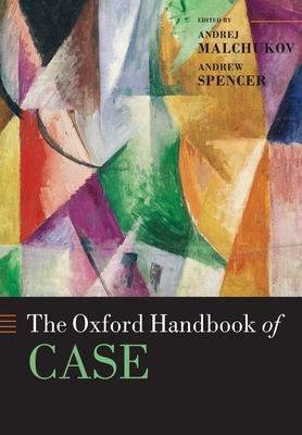 The Oxford Handbook of Case - Malchukov, Andrej (Editor), and Spencer, Andrew (Editor)