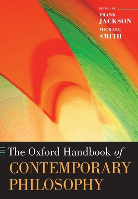 The Oxford Handbook of Contemporary Philosophy - Jackson, Frank (Editor), and Smith, Michael, Dr. (Editor)
