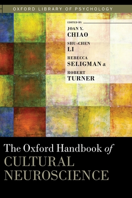 The Oxford Handbook of Cultural Neuroscience - Chiao, Joan (Editor), and Li, Shu-Chen, Professor (Editor), and Seligman, Rebecca (Editor)