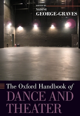 The Oxford Handbook of Dance and Theater - George-Graves, Nadine (Editor)