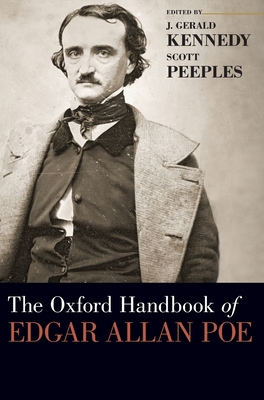 The Oxford Handbook of Edgar Allan Poe - Kennedy, J Gerald (Editor), and Peeples, Scott (Editor)