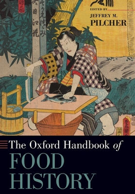 The Oxford Handbook of Food History - Pilcher, Jeffrey M (Editor)