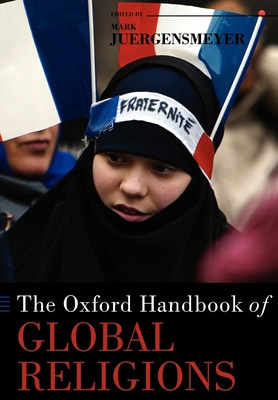 The Oxford Handbook of Global Religions - Juergensmeyer, Mark (Editor)