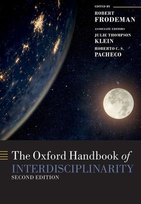 The Oxford Handbook of Interdisciplinarity - Frodeman, Robert (Editor), and Thompson Klein, Julie (Editor), and Dos Santos Pacheco, Roberto Carlos (Editor)