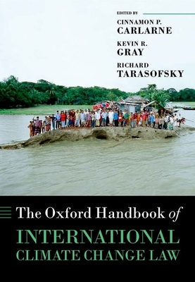 The Oxford Handbook of International Climate Change Law - Carlarne, Cinnamon P. (Editor), and Gray, Kevin R. (Editor), and Tarasofsky, Richard (Editor)