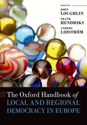 The Oxford Handbook of Local and Regional Democracy in Europe - Loughlin, John (Editor), and Hendriks, Frank (Editor), and Lidstrom, Anders (Editor)