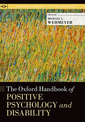 The Oxford Handbook of Positive Psychology and Disability - Wehmeyer, Michael L, Dr., PhD (Editor)
