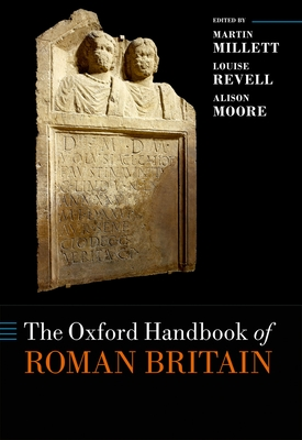 The Oxford Handbook of Roman Britain - Millett, Martin (Editor), and Revell, Louise (Editor), and Moore, Alison (Editor)