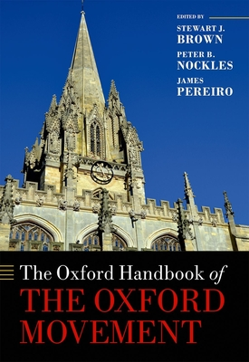 The Oxford Handbook of the Oxford Movement - Brown, Stewart J. (Editor), and Nockles, Peter B. (Editor), and Pereiro, James (Editor)