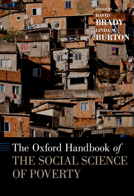The Oxford Handbook of the Social Science of Poverty - Brady, David, Professor (Editor), and Burton, Linda M (Editor)