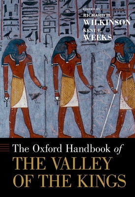 The Oxford Handbook of the Valley of the Kings - Wilkinson, Richard H (Editor), and Weeks, Kent (Editor)