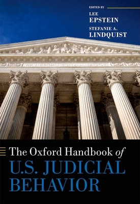 The Oxford Handbook of U.S. Judicial Behavior - Epstein, Lee (Editor), and Lindquist, Stefanie A. (Editor)