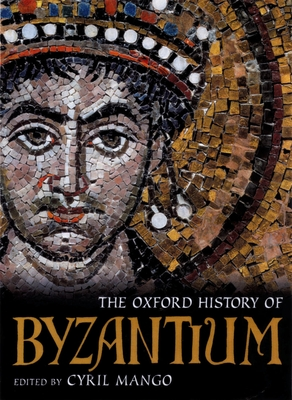The Oxford History of Byzantium - Mango, Cyril (Editor)