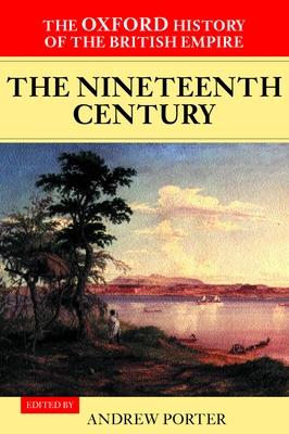 The Oxford History of the British Empire: Nineteenth Century v. III - Porter, Andrew (Volume editor)