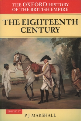 The Oxford History of the British Empire: Volume II: The Eighteenth Century - Marshall, P. J., Prof., FBA, CBE (Volume editor), and Louis, Wm Roger (Series edited by)