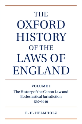 The Oxford History of the Laws of England: Volume I: The Canon Law and Ecclesiastical Jurisdiction from 597 to the 1640s - Helmholz, R H, Professor