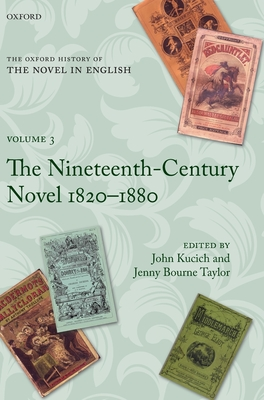 The Oxford History of the Novel in English: Volume 3: The Nineteenth-Century Novel 1820-1880 - Kucich, John (Editor), and Bourne Taylor, Jenny (Editor)