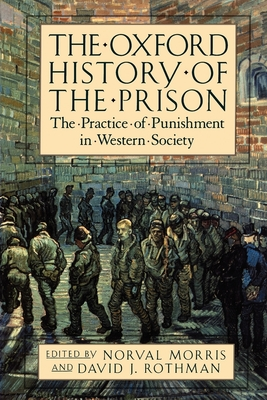 The Oxford History of the Prison: The Practice of Punishment in Western Society - Morris, Norval (Editor), and Rothman, David J (Editor)
