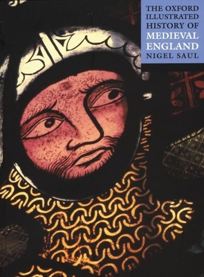 The Oxford Illustrated History of Medieval England - Saul, Nigel (Editor)