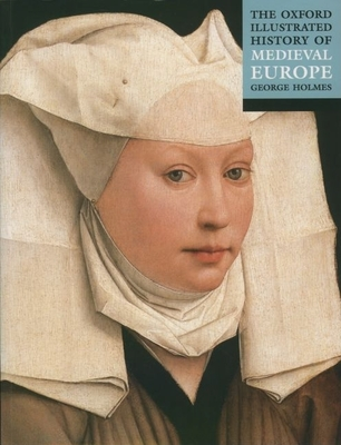 The Oxford Illustrated History of Medieval Europe - Holmes, George (Editor)