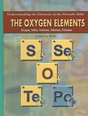The Oxygen Elements: Oxygen, Sulfur, Selenium, Tellurium, Polonium - La Bella, Laura