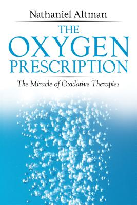 The Oxygen Prescription: The Miracle of Oxidative Therapies - Altman, Nathaniel