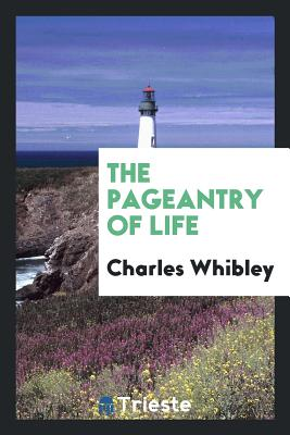 The Pageantry of Life - Whibley, Charles
