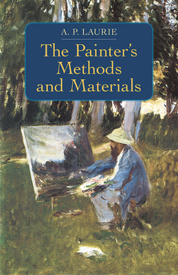 The Painter's Methods and Materials - Laurie, A P