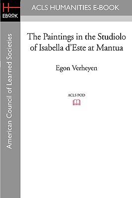 The Paintings in the Studiolo of Isabella D'Este at Mantua - Verheyen, Egon, Professor