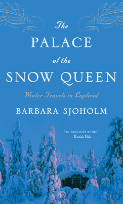 The Palace of the Snow Queen: Winter Travels in Lapland - Sjoholm, Barbara