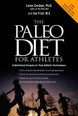 The Paleo Diet for Athletes: A Nutritional Formula for Peak Athletic Performance - Cordain, Loren, PH.D., and Friel, Joe