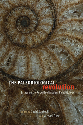 The Paleobiological Revolution: Essays on the Growth of Modern Paleontology - Sepkoski, David (Editor), and Ruse, Michael (Editor)