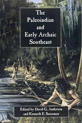 The Paleoindian and Early Archaic Southeast - Anderson, David G (Editor), and Johnson, Michael F (Contributions by), and O'Steen, Lisa D (Contributions by)