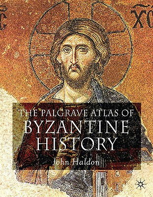 The Palgrave Atlas of Byzantine History - Haldon, John