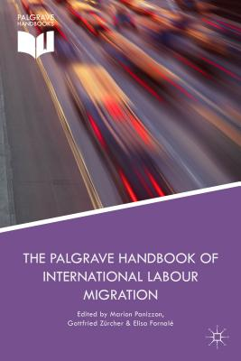 The Palgrave Handbook of International Labour Migration: Law and Policy Perspectives - Panizzon, Marion (Editor), and Zurcher, Gottfried (Editor), and Fornale, Elisa (Editor)