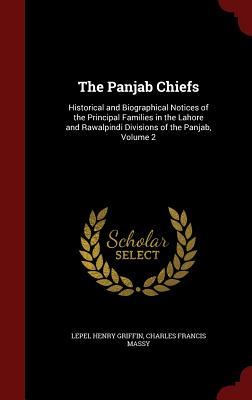 The Panjab Chiefs: Historical and Biographical Notices of the Principal Families in the Lahore and Rawalpindi Divisions of the Panjab, Volume 2 - Griffin, Lepel Henry, and Massy, Charles Francis