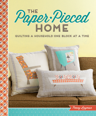 The Paper-Pieced Home: Quilting a Household One Block at a Time - Layman, Penny
