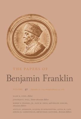 The Papers of Benjamin Franklin, Vol. 41: Volume 41: September 16, 1783, Through February 29, 1784 - Franklin, Benjamin