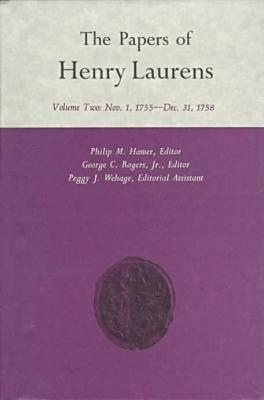 The Papers of Henry Laurens, Volume 2: November 1, 1755-December 31, 1758 -