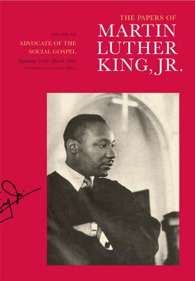 The Papers of Martin Luther King, Jr., Volume VI: Advocate of the Social Gospel, September 1948-March 1963 - King, Martin Luther, Dr., Jr., and Carson, Clayborne (Editor), and Englander, Susan (Editor)